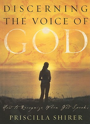 Discerning the Voice of God: How to recognize When God Speaks, Priscilla Shirer