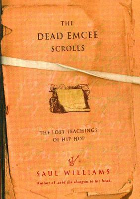 The Dead Emcee Scrolls: The Lost Teachings of Hip-Hop, Williams, Saul