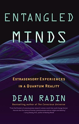 Entangled Minds: Extrasensory Experiences in a Quantum Reality, Dean Radin