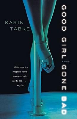 GOOD GIRL GONE BAD, KARIN TABKE