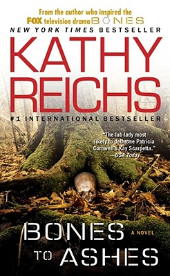 Bones to Ashes: A Novel (Temperance Brennan Novels), KATHY REICHS