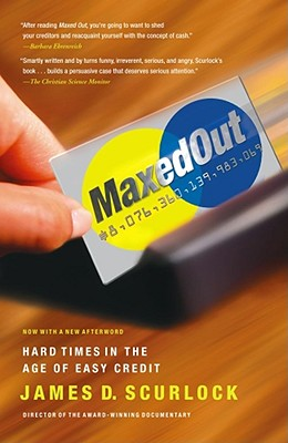 Maxed Out: Hard Times in the Age of Easy Credit, Scurlock, James D.