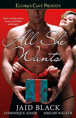 All She Wants: Ellora's Cave, Black,Jaid/Adair,Dominique/Walker,Shiloh