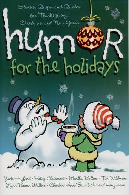 Humor for the Holidays: Stories, Quips, and Quotes for Thanksgiving, Christmas, and New Years, MacDonald, Shari