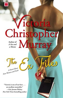 The Ex Files: A Novel About Four Women and Faith, Victoria Christopher Murray