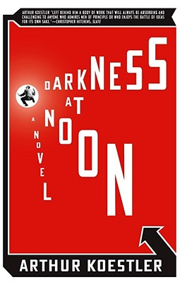 Darkness at Noon: A Novel, Arthur Koestler