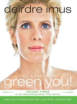 Image for The Essential Green You: Easy Ways to Detox Your Diet, Your Body, and Your Life (Green This!)