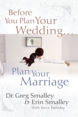 Before You Plan Your Wedding...Plan Your Marriage, Dr. Greg Smalley, Erin Smalley, Steve Halliday