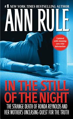 "In the Still of the Night: The Strange Death of Ronda Reynolds and Her Mother's Unceasing Quest for the Truth, ""Rule, Ann"""