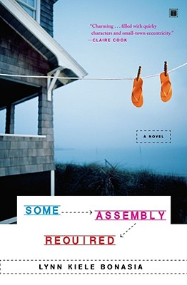 Some Assembly Required: A Novel, Lynn Kiele Bonasia