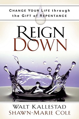 Image for Reign Down: Change Your Life Through the Gift of Repentance