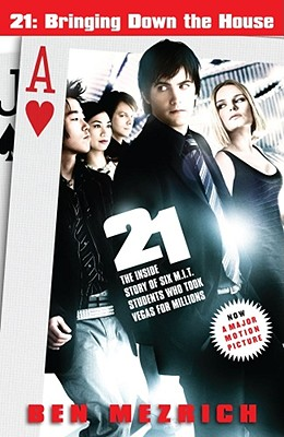 21: Bringing Down the House - Movie Tie-In: The Inside Story of Six M.I.T. Students Who Took Vegas for Millions, BEN MEZRICH