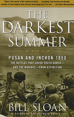 The Darkest Summer: Pusan and Inchon 1950: The Battles That Saved South Korea--and the Marines--from Extinction, Sloan, Bill