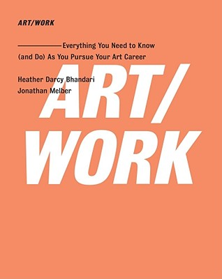 Image for ART/WORK: Everything You Need to Know (and Do) As You Pursue Your Art Career