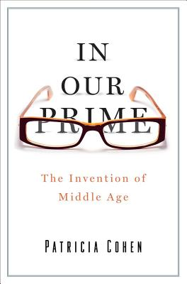 Image for In Our Prime: The Invention of Middle Age