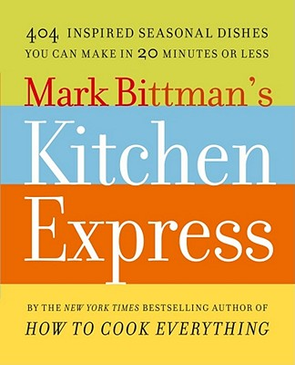 Image for Mark Bittman's Kitchen Express: 404 Inspired Seasonal Dishes You Can Make in 20 Minutes or Less