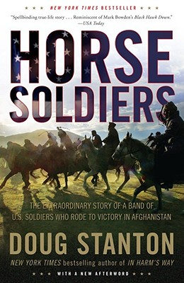 Image for Horse Soldiers: The Extraordinary Story of a Band of US Soldiers Who Rode to Victory in Afghanistan