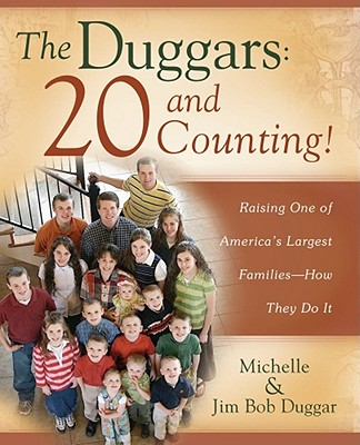The Duggars: 20 and Counting!: Raising One of America's Largest Families--How they Do It, Duggar, Jim Bob; Duggar, Michelle