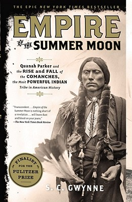 Empire of the Summer Moon: Quanah Parker and the Rise and Fall of the Comanches, the Most Powerful Indian Tribe in American History, Gwynne, S. C.