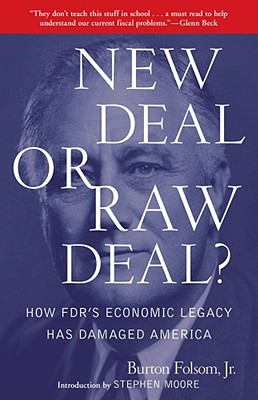 New Deal or Raw Deal?: How FDR's Economic Legacy Has Damaged America, Burton W. Folsom Jr.