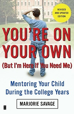 You're On Your Own (But I'm Here If You Need Me): Mentoring Your Child During the College Years, Marjorie Savage