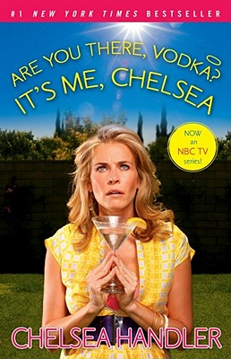 Are You There, Vodka? It's Me, Chelsea, Handler, Chelsea