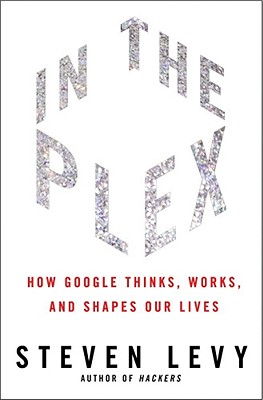 Image for In the Plex: How Google Thinks, Works, and Shapes Our Lives