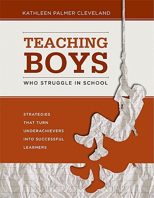 Image for Teaching Boys Who Struggle in School: Strategies That Turn Underachievers into Successful Learners