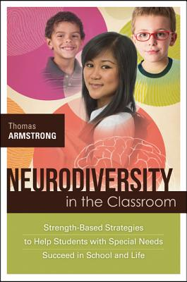 Neurodiversity in the Classroom: Strength-Based Strategies to Help Students with Special Needs Succeed in School and Life, Thomas Armstrong