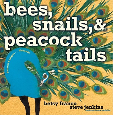 Image for Bees, Snails, & Peacock Tails Patterns and Shapes...Naturally