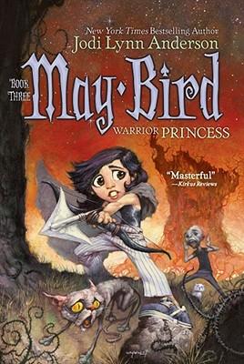 May Bird: Warrior Princess, Book #3, Jodi Lynn Anderson