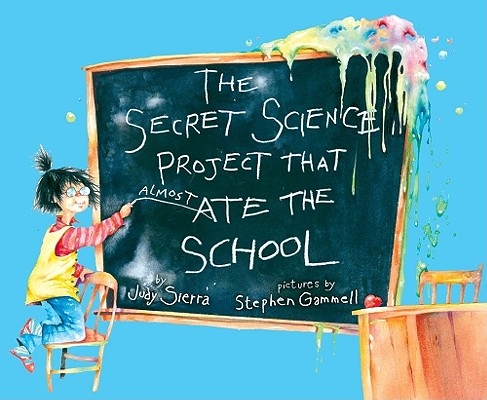 "The Secret Science Project That Almost Ate the School (Paula Wiseman Books), ""Sierra, Judy"""