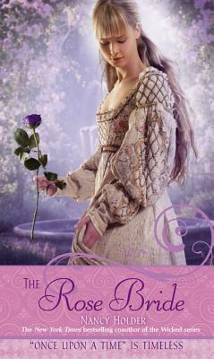 """The Rose Bride: A Retelling of """"The White Bride and the Black Bride"""" (Once upon a Time)"", ""Holder, Nancy"""