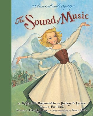 The Sound of Music: A Classic Collectible Pop-Up, Rodgers, & Hammerstein (Author), Lindsay & Crouse (Author), Andreasen, Dan (Illustrator), Fink, Bert (Adapted by), Foster, Bruce (Contribution by)