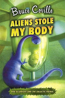 Image for Aliens Stole My Body (Rod Allbright and the Galactic Patrol)
