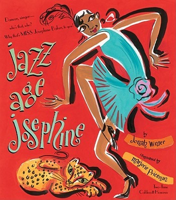 """Jazz Age Josephine: Dancer, singer--who's that, who? Why, that's MISS Josephine Baker, to you!"", ""Winter, Jonah"""