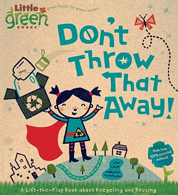 """Don't Throw That Away!: A Lift-the-Flap Book about Recycling and Reusing (Little Green Books), """"Bergen, Lara"""""""