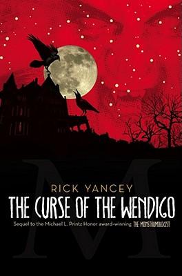 "The Curse of the Wendigo (The Monstrumologist), ""Yancey, Rick"""