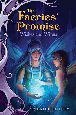 "Wishes and Wings (The Faeries' Promise), ""Duey, Kathleen"""