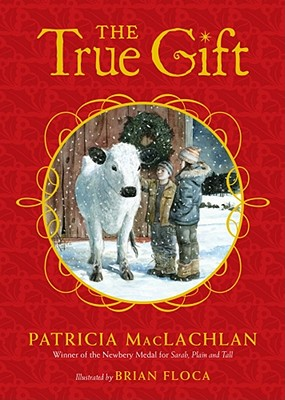The True Gift: A Christmas Story, Patricia MacLachlan