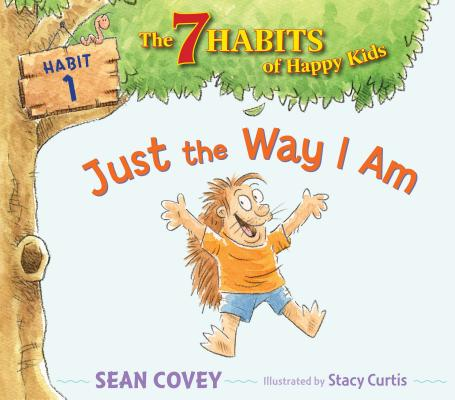Just the Way I Am: Habit 1 (The 7 Habits of Happy Kids), Sean Covey