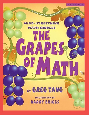 The Grapes Of Math: Mind-Stretching Math Riddles (Turtleback School & Library Binding Edition) (Scholastic Bookshelf: Math Skills), Tang, Greg