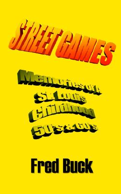 Street Games: Memories Of A St. Louis Childhood, The Fifties & Sixties, Buck, Fred