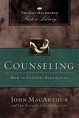 Counseling: How to Counsel Biblically (MacArthur Pastor's Library), John MacArthur, Wayne A. Mack, Master's College Faculty