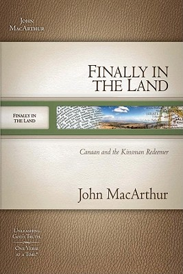 Finally in the Land: Canaan and the Kinsman Redeemer (MacArthur Old Testament Study Guides), John MacArthur