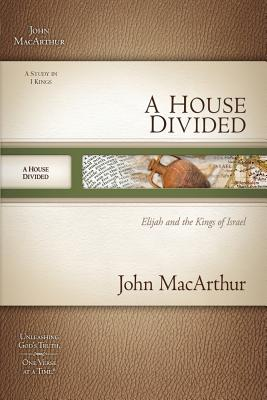 A House Divided: Elijah and the Kings of Israel (MacArthur Old Testament Study Guides), John MacArthur