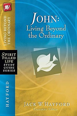 Image for John: Living Beyond the Ordinary (Spirit-Filled Life Study Guide Series)