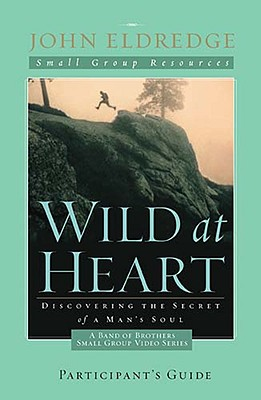 Image for Wild at Heart: A Band of Brothers Small Group Participant's Guide (Small Group Resources)