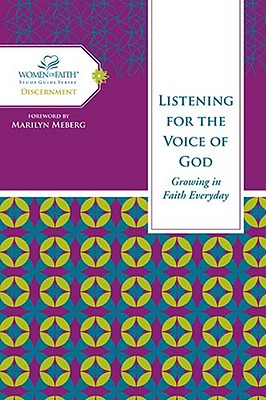 Image for Listening for the Voice of God: Growing in Faith Every Day (Women of Faith Study Guide Series)