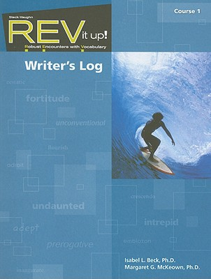 REV It Up! Writer's Log, Course 1: Robust Encounters with Vocabulary (Rev It Up!: Robust Encounters with Vocabulary), Isabel L. Beck (Author), Margaret G. McKeown (Author)